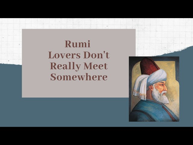 Rumi    Lovers Don't Really Meet Somewhere