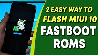 2 Easy Ways to FLASH MIUI 10 FASTBOOT ROM on Xiaomi Phones