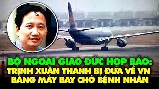 Bộ Ngoại Giao Đức: Trịnh Xuân Thanh bị đưa lên cáng, về VN trên máy bay chở bệnh nhân