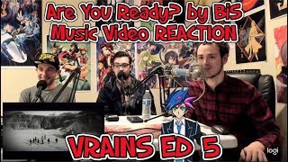 Are You Ready? by BiS - Music Video REACTION! (VRAINS ED 5)