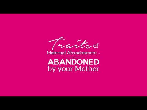 Traits of Maternal Abandonment - Abandoned by your Mother - Part 1
