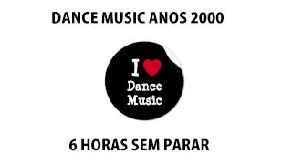6 horas de Dance Music anos 2000 / Dance Music 2000's