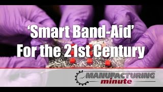 Manufacturing Minute: A 'Smart Band-Aid' For the 21st Century