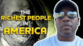 The RICHEST PEOPLE in AMERICA are ....These people