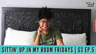 Sittin' Up In My Room Fridays | S3 Ep  5