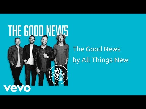 All Things New - The Good News (AUDIO)