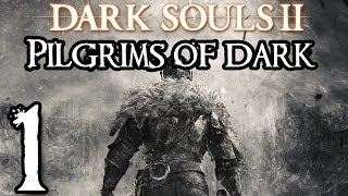 Dark Souls 2 Walkthrough - Pilgrims of Dark Part 1