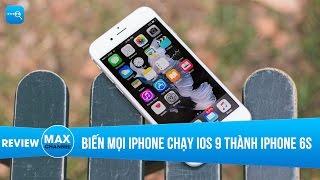 Biến mọi iPhone chạy iOS 9 thành iPhone 6S