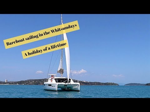 A Holiday Of A Lifetime, Bareboat Sailing In The Whitsundays. (November 2018)