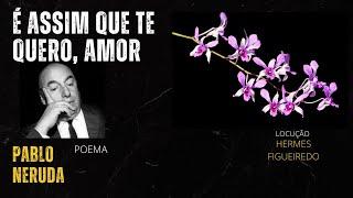 """#Poesia """"É assim que te quero amor"""" do #poeta Pablo Neruda"""
