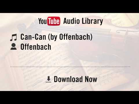 Can Can (by Offenbach) - Offenbach (YouTube Royalty-free Music Download)