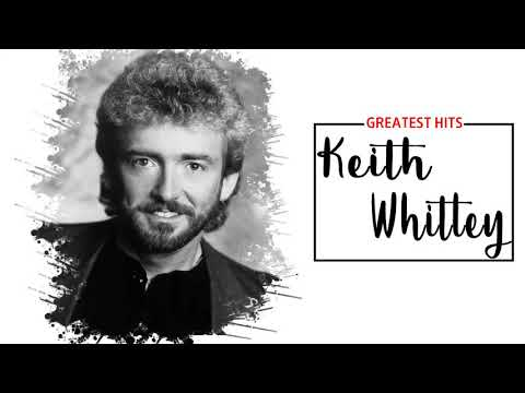 Keith Whitley Greatest Hits (Keith Whitley album) || Best Songs Of Keith Whitley