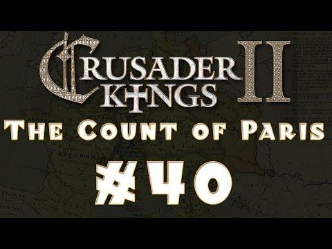 Let's Play: Crusader Kings II -- The Count of Paris -- Ep 40