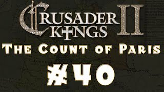 Let's Play: Crusader Kings II -- The Count of Paris -- Ep 40