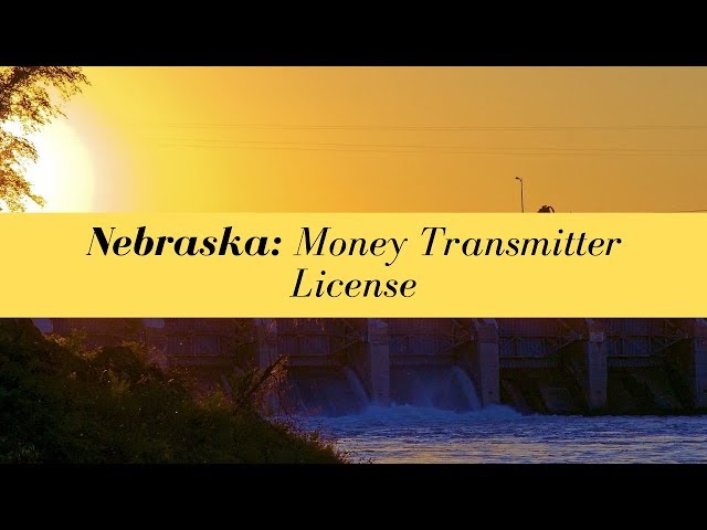 Nebraska Money Transmitter License (UPDATED FOR 2020)