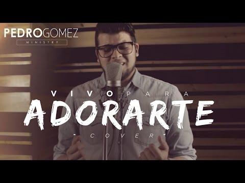 Vivo Para Adorarte ( To Worship You I Live ) - PEDRO GÓMEZ