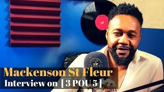 Mackenson St-Fleur Interview on [ 3 POU 5 ] : From Hangout - Nu Look to Disip [ 9-25-17]