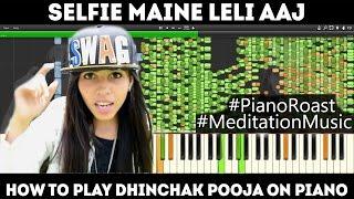 Dhinchak Pooja - Selfie Maine Leli Aaj (PIANO ROAST)