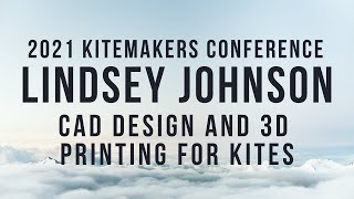 2021 Kitemakers Conference - Lindsey Johnson - CAD Design and 3d Printing for Kites