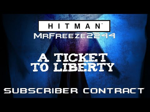 HITMAN | Subscriber Contract | A Ticket To Liberty | With Live Commentary