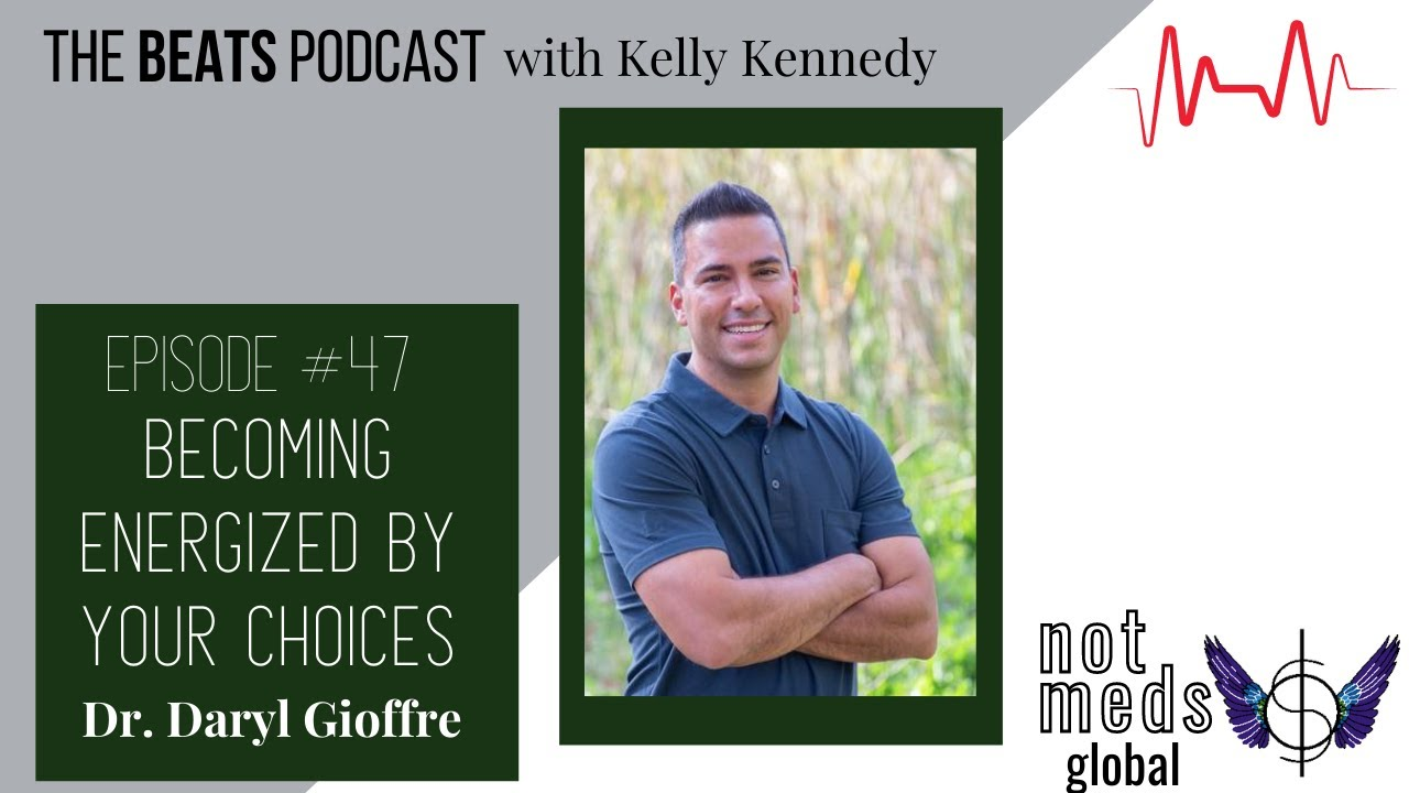The Beats (Ep. 47) Becoming Energized by Your Choices with Dr. Daryl Gioffre