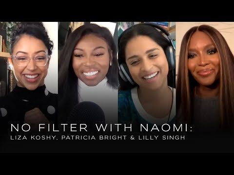 Liza Koshy, Patricia Bright & Lilly Singh on being your true self   No Filter with Naomi