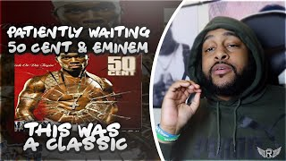 PATIENTLY WAITING - EMINEM & 50 CENT | INSTANT CLASSIC | REACTION