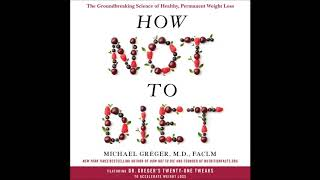 How not to diet: the groundbreaking science of healthy, permanent weight loss, by faclm michael greger, m.d. narrated *********...
