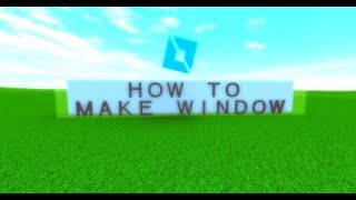How To Build Window Tutorial [Advanced Method] [Roblox Studio]