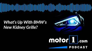 Podcast: What's Up With BMW's New Kidney Grille?