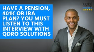 Have a Pension, 401K or IRA plan? You MUST listen to this interview with QDRO Solutions,...