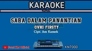 SABA DALAM PANANTIANN Ovhi firsty Karaoke/lirik KN7000 Cipt : Am Kamek