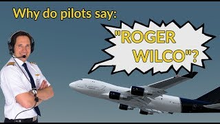"Why do PILOTS say ""ROGER / WILCO""? Explained by CAPTAIN JOE"