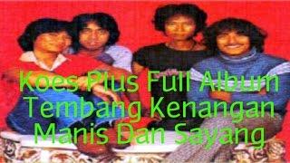 Koes Plus Full Album Tembang Kenangan Manis Dan Sayang [1969] | Tembang Kenangan 70an 80an 80an