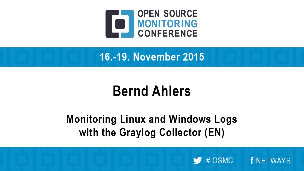 OSMC 2015 | Monitoring Linux and Windows Logs with the Graylog Collector -  Bernd Ahlers