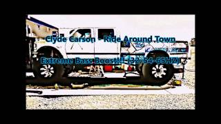 Clyde Carson - Ride Around Town Extreme Bass Boost!!!