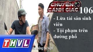 THVL | Chuyện cảnh giác - Kỳ 106: Lừa đảo tài sản sinh viên, tội phạm trên đường phố