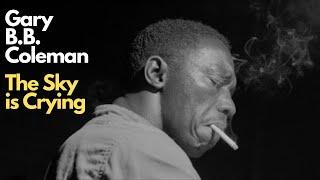 Gary B.B. Coleman - The Sky is Crying