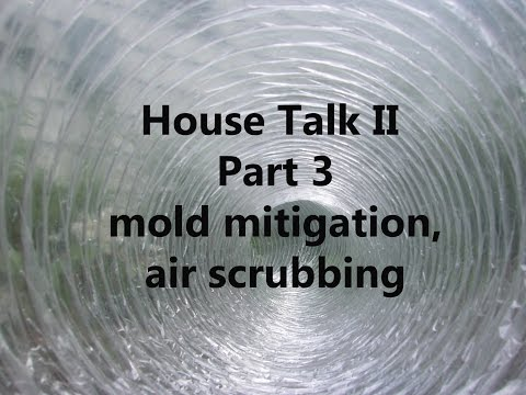 Mold cleaning, mold air scrubbing, House Talk II Part 3