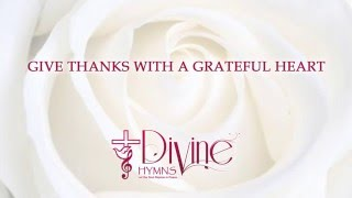 Give Thanks with a Grateful Heart - Divine Hymns - Lyrics Video