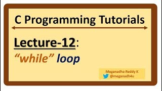 C-Programming Tutorials : Lecture-12 - While Loop in C