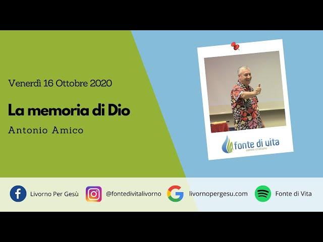 La memoria di Dio - Antonio Amico - Venerdì 16 Ottobre 2020