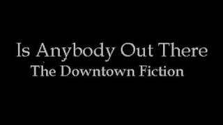 The Downtown Fiction - Is Anybody Out There