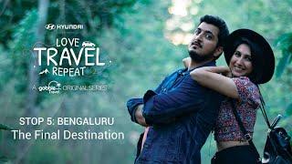 Gobble | Travel Series | Love Travel Repeat | S01E05 | Stop 5 : Bengaluru | The Final Destination