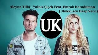Aleyna Tilki - Yalnız Çiçek Feat. Emrah Karaduman (Ufukkuscu Deep Vers.) Video