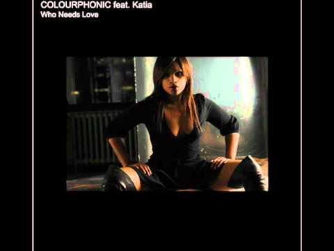 Who Needs Love - Colourphonic feat. Katia (Original Radio Edit)