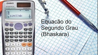 Equação do Segundo Grau (Bhaskara) Casio 991ES Plus