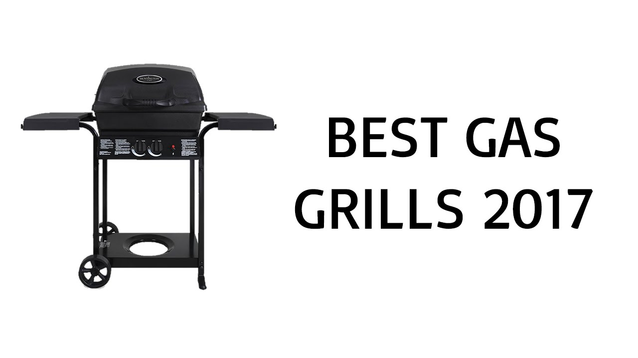 best gas grills 2017 top gas grills reviews of 2017 youtube