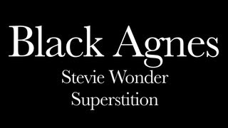 Black Agnes: Stevie Wonder - Superstition