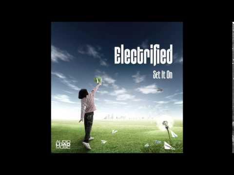 Electrified, Unicode - Set It On (Audioload Music)